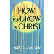 How to Grow in Christ by Jack Kinner