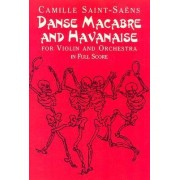 Danse Macabre and Havanaise for Violin and Orchestra in Full Score by Camille Saint-Saens