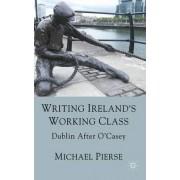 Writing Ireland's Working Class by Michael Pierse