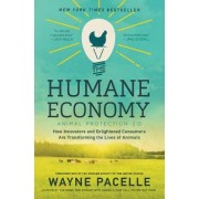 The Humane Economy: How Innovators and Enlightened Consumers are Transforming the Lives of Animals by Wayne Pacelle