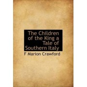 The Children of the King a Tale of Southern Italy by F Marion Crawford