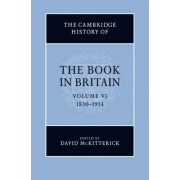 The Cambridge History of the Book in Britain: Volume 6, 1830-1914 by David McKitterick