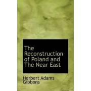 The Reconstruction of Poland and the Near East by Herbert Adams Gibbons