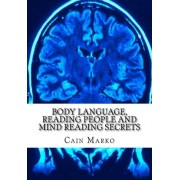 Body Language, Reading People and Mind Reading Secrets by Cain Marko