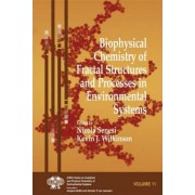 Biophysical Chemistry of Fractal Structures and Processes in Environmental Systems by Nicola Senesi