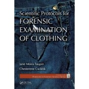 Scientific Protocols for Forensic Examination of Clothing by Jane Moira Taupin