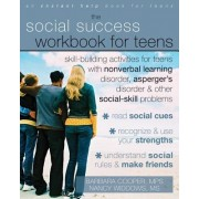 The Social Success Workbook for Teens: Skill-Building Activities for Teens with Nonverbal Learning Disorder, Asperger's Disorder & Other Social-Skill