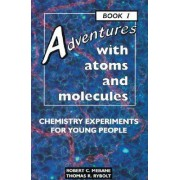 Adventures with Atoms and Molecules: Chemistry Experiments Bk. 1 by Robert C Mebane