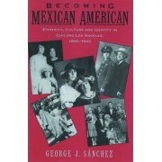 Becoming Mexican American by George J. Sanchez