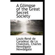 A Glimpse of the Great Secret Society by Louis-Ren De Caradeuc De L Chalotais