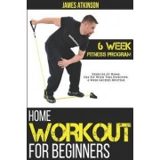 Home Workout for Beginners: 6 Week Fitness Program with Fat Burning Workouts & F