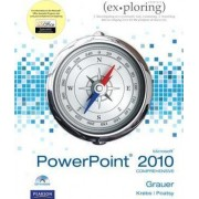 Exploring Microsoft Office PowerPoint 2010 Comprehensive by Robert T. Grauer
