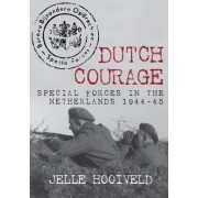 Dutch Courage: Special Forces in the Netherlands 1944-45