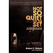 Not So Quiet on the Set by Robert E Relyea
