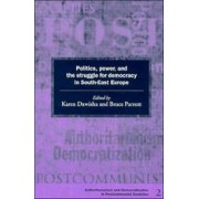 Politics, Power and the Struggle for Democracy in South-East Europe by Karen Dawisha