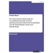 Die Okonomische Bedeutung Der Gesundheitswirtschaft Und Des Pharmazeutischen Sektors Fur Deutschland Und Die Bundeslander Berlin Und Brandenburg