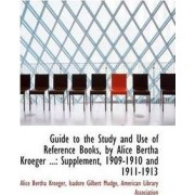 Guide to the Study and Use of Reference Books, by Alice Bertha Kroeger ... by Isadore Gilbert Mudge a Bertha Kroeger