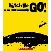 Watch Me Go! by Rebecca Young