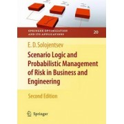 Scenario Logic and Probabilistic Management of Risk in Business and Engineering by Evgueni D. Solojentsev