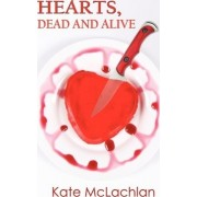 Hearts, Dead and Alive by Kate McLachlan