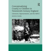 Conceptualizing Cruelty to Children in Nineteenth-Century England: Literature, Representation, and the Nspcc