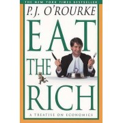 Eat the Rich by P. J. O'Rourke