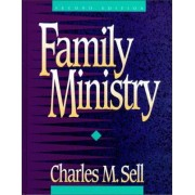 Family Ministry by Charles M. Sell