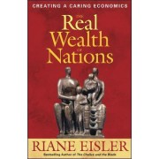 The Real Wealth of Nations: Creating Caring Economics by Riane Tennenhaus Eisler