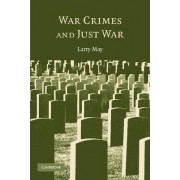 War Crimes and Just War by Larry May