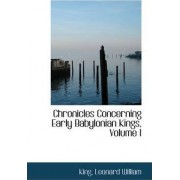 Chronicles Concerning Early Babylonian Kings, Volume I by King Leonard William