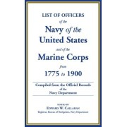 List of Officers of the Navy of the United States and of the Marine Corps from 1775-1900. Comprising a Complete Register of All Present and Former Commissioned, Warranted, and Appointed Officers of the United States Navy, and of the Marine Corps, Regulara