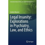Legal Insanity: Explorations in Psychiatry, Law, and Ethics 2017 by Gerben Meynen