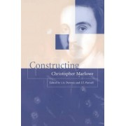 Constructing Christopher Marlowe by J. A. Downie