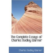 The Complete Essays of Charles Dudley Warner by Charles Dudley Warner