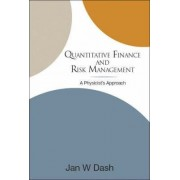 Quantitative Finance And Risk Management: A Physicist's Approach by Jan W. Dash