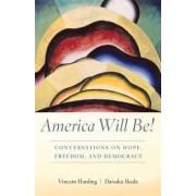 America Will Be! by Professor of Religion and Social Transformation Iliff School of Theology Vincent Harding