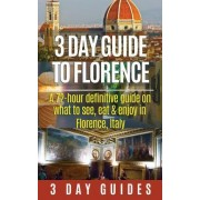 3 Day Guide to Florence by 3 Day City Guides
