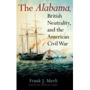 The Alabama, British Neutrality, and the American Civil War by Frank J. Merli