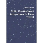Colin Crankshaw's Adventures in Time Travel by Dave Lewis
