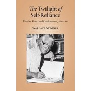 The Twilight of Self-Reliance by Wallace Earle Stegner