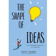 The Shape of Ideas: An Illustrated Exploration of Creativity by Grant Snider