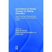 Innovations in Family Therapy for Eating Disorders: Novel Treatment Developments, Patient Insights, and the Role of Carers