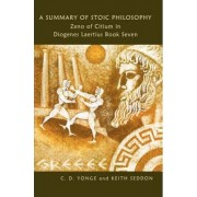 A Summary of Stoic Philosophy: Zeno of Citium in Diogenes Laertius Book Seven by Dr Keith Seddon