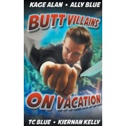 Butt Villains on Vacation
