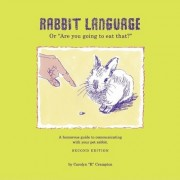 Rabbit Language or Are You Going to Eat That? by Carolyn R Crampton