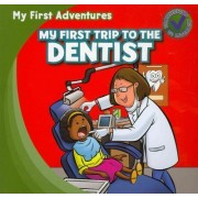 My First Trip to the Dentist by Katie Kawa