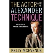 The Actor and the Alexander Technique by Kelly R McEvenue