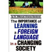 The Importance of Learning a Foreign Language in a Changing Society by Emanuel Alvarez-Sandoval
