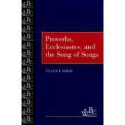 Proverbs, Ecclesiastes and the Song of Songs by Ellen F. Davis