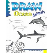 Draw! Ocean Animals by Doug DuBosque